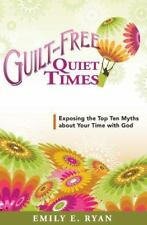 Guilt-Free Quiet Times: Exposing the Top Ten Myths about Your Time with God