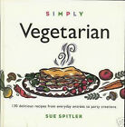 Simply Vegetarian cookbook -- 130 recipes, NEW HB by Sue Spitler