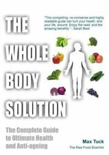 The Whole Body Solution: The Complete Guide to Ultimate Health and...