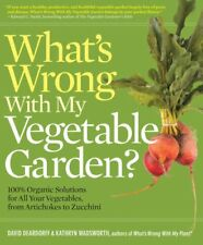 What's Wrong With My Vegetable Garden?: 100% Organic Solutions for All Your...