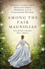 Among the Fair Magnolias: Four Southern Love Stories by Tamera Alexander,...