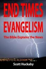 End Times Evangelism: The Bible Explains the News by Scott Huckaby (Paperback...