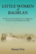 Little Women of Baghlan: The Story of a Nursing School for Girls in...
