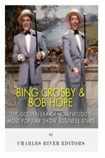 Bing Crosby and Bob Hope: The Golden Era of Hollywood's Most Popular Show...