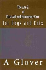 The A to Z of First Aid and Emergency Care for Dogs and Cats: How to Save an...