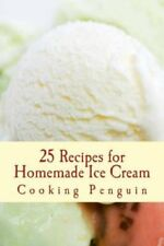 25 Recipes for Homemade Ice Cream: Delicious Ice Cream and Frozen Yogurt Made...