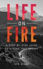 Life on Fire: A Step-By-Step Guide to Living Your Dreams by Kim Dinan...
