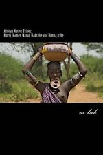 African Native Tribes: Mursi, Hamer, Masai, Hadzabe and Himba Tribe by M Lab...