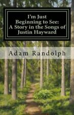 I'm Just Beginning to See: A Story in the Songs of Justin Hayward by Adam...