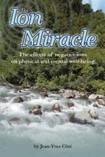 The Ion Miracle: The Effects of Negative Ions on Physical and Mental...