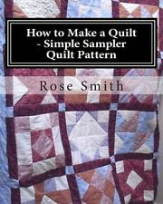 How to Make a Quilt - Simple Sampler Quilt Pattern by Rose a Smith (Paperback...