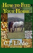How to Feed Your Horse by C J Lledo (Paperback / softback, 2014)