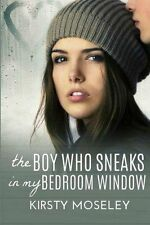 The Boy Who Sneaks in My Bedroom Window by Kirsty Moseley (Paperback /...