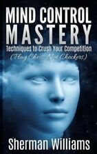 Mind Control Mastery: Techniques to Crush Your Competition (Play Chess, Not...