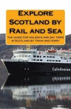 Explore Scotland by Rail and Sea: The Guide for Holiday and Day Trips in...