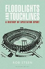 Floodlights and Touchlines: A History of Spectator Sport, Rob Steen, 1408152150,