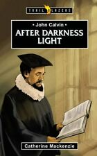 John Calvin: After Darkness Light by Lecturer in Law Catherine MacKenzie...