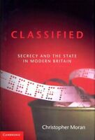 Classified: Secrecy and the State in Modern Britain by Christopher R. Moran...