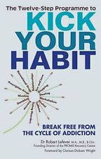The Twelve-step Programme to Kick Your Habit: Break Free from the Cycle of...