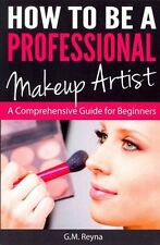 How to Be a Professional Makeup Artist: A Comprehensive Guide for Beginners...