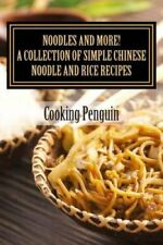 Noodles and More! a Collection of Simple Chinese Noodle and Rice Recipes by...