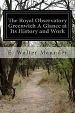 The Royal Observatory Greenwich a Glance at Its History and Work by E Walter...