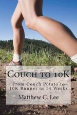 Couch to 10k: From Couch Potato to 10k Runner in 14 Weeks by Matthew C Lee...