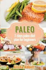 Paleo: A Simple Start to the 7-Day Paleo Diet Plan for Beginners by Alisha...