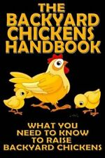 The Backyard Chickens Handbook: What You Need to Know to Raise Backyard...