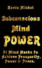 Subconscious Mind Power: 21 Mind Hacks to Achieve Prosperity, Power & Peace...
