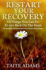 Restart Your Recovery - 12 Things You Can Do to Get Back on the Beam:...