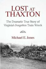 Lost at Thaxton: The Dramatic True Story of Virginia's Forgotten Train Wreck...