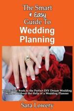The Smart & Easy Guide to Wedding Planning  : Your Guide Book to the Perfect...