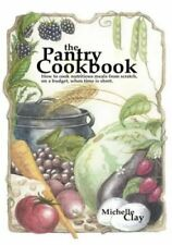 The Pantry Cookbook: How to Cook Nutritious Meals from Scratch, on a Budget,...