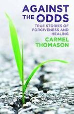 Against the Odds: True Stories of Healing and Forgiveness by Carmel Thomason...