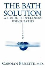 The Bath Solution: How to Beat Stress, Find Peace and Wellness, and Create...