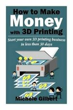 How to Make Money with 3D Printing: Start Your Own 3D Printing Business in...
