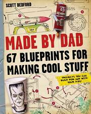 Made by Dad: 67 Blueprints for Making Cool Stuff by Scott Bedford (Paperback, 20