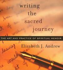Writing the Sacred Journey: The Art and Practice of Spiritual Memoir by...