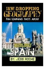 Jaw-Dropping Geography: Fun Learning Facts about Sizzling Spain: Illustrated...