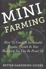 Mini Farming: How to Create a Sustainable Organic Garden in Your Backyard You...