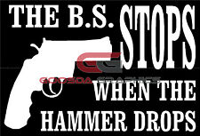 BS Stops When The Hammer Drops-Premium Quality Vinyl Decal-Made In The USA!
