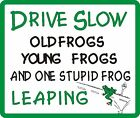 Drive Slow Frogs Leaping Novelty Sign More Signs Avail