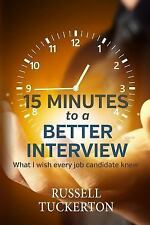 What I Wish EVERY Job Candidate Knew: 15 Minutes to a Better Interview by...