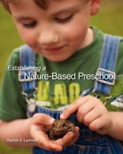 Establishing a Nature-Based Preschool by Rachel A. Larimore (2011, Paperback)