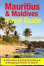 Mauritius and Maldives Travel Guide : Attractions, Eating, Drinking, Shopping...