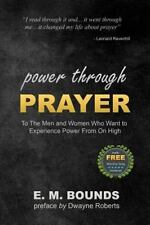 Power Through Prayer : To the Men and Women Who Want to Experience Power from...