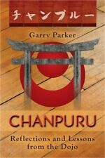 Chanpuru : Reflections and Lessons from the Dojo by Garry Parker (2015,...
