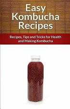Easy Kombucha Recipes : Recipes, Tips and Tricks for Health and Making...
