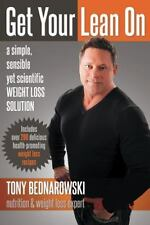 Get Your Lean On : A Simple, Sensible yet Scientific Weight Loss Solution by...